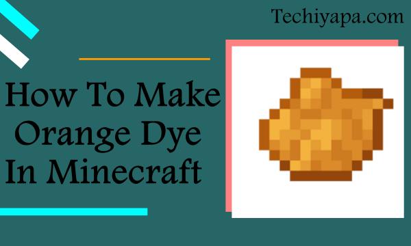 How to Make Orange Dye in Minecraft