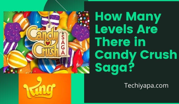 How Many Levels Are There in Candy Crush Saga