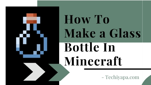 How To Make a Glass Bottle In Minecraft