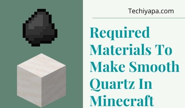 Required Materials To Make Smooth Quartz In Minecraft