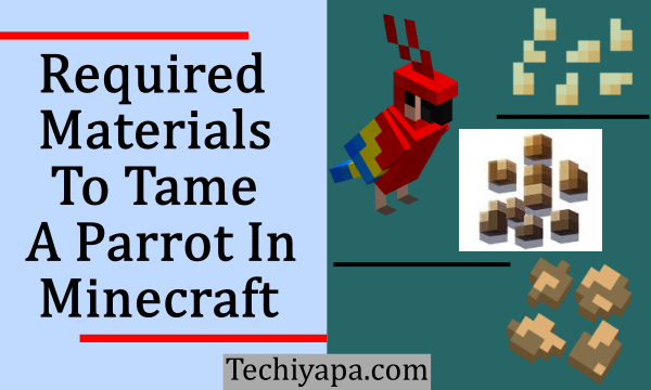 Required Materials To Tame a Parrot In Minecraft