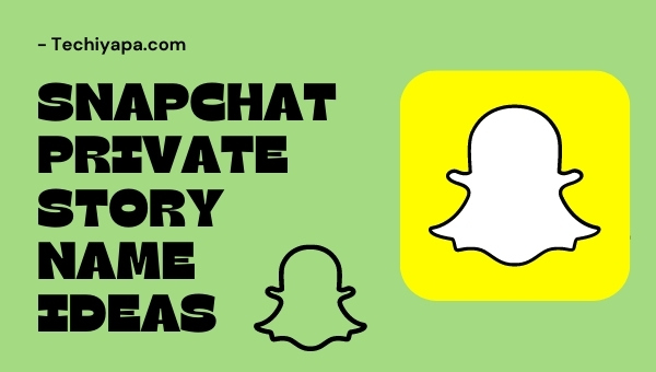 Snapchat Private Story Name Ideas