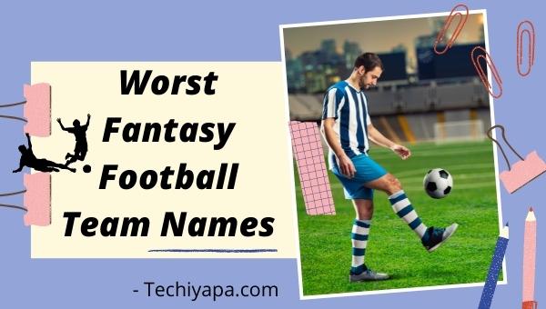 Worst Fantasy Football Team Names